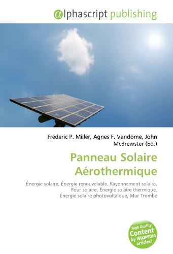 Panneau Solaire Aérothermique: Énergie solaire, Énergie renouvelable, Rayonnement solaire, Four solaire, Énergie solaire thermique, Énergie solaire photovoltaïque, Mur Trombe